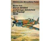 Szczegóły książki ZARYS DZIAŁAŃ POLSKIEGO LOTNICTWA WE FRANCJI 1940