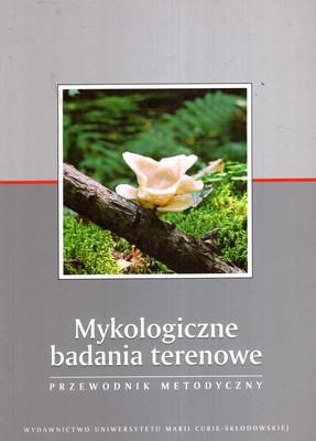 MYKOLOGICZNE BADANIA TERENOWE - PRZEWODNIK METODYCZNY