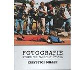 Szczegóły książki FOTOGRAFIE KTÓRE NIE ZMIENIŁY ŚWIATA