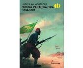 Szczegóły książki WOJNA PARAGWAJSKA 1864-1870 (HISTORYCZNE BITWY)