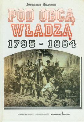 POD OBCĄ WŁADZĄ 1795-1864