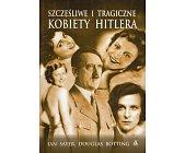 Szczegóły książki SZCZĘŚLIWE I TRAGICZNE KOBIETY HITLERA