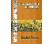 Szczegóły książki ARMIE ŚWIATA ANTYCZNEGO - CESARSTWO RZYMSKIE I BARBARZYŃCY