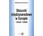 Szczegóły książki STOSUNKI MIĘDZYNARODOWE W EUROPIE 1945-1999