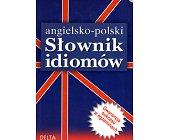 Szczegóły książki ANGIELSKO - POLSKI SŁOWNIK IDIOMÓW