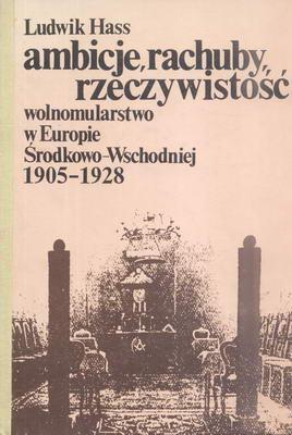 AMBICJE, RACHUBY, RZECZYWISTOŚĆ - WOLNOMULARSTWO W EUROPIE ŚRODKOWO-WSCHODNIEJ 1905-1928