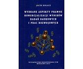 Szczegóły książki WYBRANE ASPEKTY PRAWNE KOMERCJALIZACJI WYNIKÓW BADAŃ NAUKOWYCH....