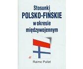 Szczegóły książki STOSUNKI POLSKO - FIŃSKIE W OKRESIE MIĘDZYWOJENNYM