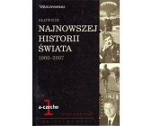 Szczegóły książki SŁOWNIK NAJNOWSZEJ HISTORII ŚWIATA 1900 - 2007 - 6 TOMÓW