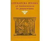 Szczegóły książki LITERATURA POLSKA OD ŚREDNIOWIECZA DO POZYTYWIZMU