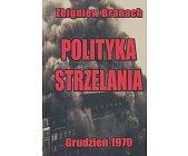 Szczegóły książki POLITYKA STRZELANIA, GRUDZIEŃ 1970