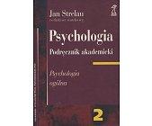 Szczegóły książki PSYCHOLOGIA - PODRĘCZNIK AKADEMICKI - TOM 2