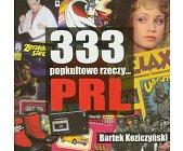 Szczegóły książki 333 POPKULTOWE RZECZY... PRL