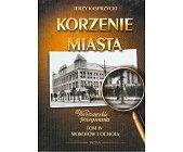 Szczegóły książki KORZENIE MIASTA, WARSZAWSKIE POŻEGNANIA - TOM 4, MOKOTÓW I OCHOTA