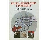 Szczegóły książki KOLTY, REWOLWERY I PISTOLETY