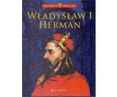 Szczegóły książki WŁADCY POLSKI. WŁADYSŁAW I HERMAN