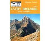 Szczegóły książki TATRY BIELSKIE CZĘŚĆ ZACHODNIA (TATRY - PRZEWODNIK SZCZEGÓŁOWY, TOM 4)