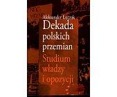 Szczegóły książki DEKADA POLSKICH PRZEMIAN. STUDIUM WŁADZY I OPOZYCJI