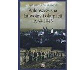 Szczegóły książki WILEŃSZCZYZNA LAT WOJNY I OKUPACJI 1939-1945