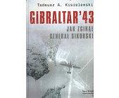 Szczegóły książki GIBRALTAR' 43 - JAK ZGINĄŁ GENERAŁ SIKORSKI