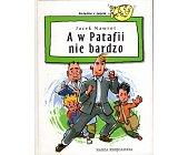 Szczegóły książki A W PATAFII NIE BARDZO