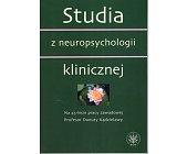 Szczegóły książki STUDIA Z NEUROPSYCHOLOGII KLINICZNEJ
