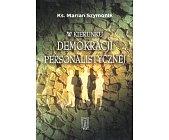 Szczegóły książki W KIERUNKU DEMOKRACJI PERSONALISTYCZNEJ