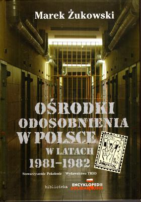 OŚRODKI ODOSOBNIENIA W POLSCE W LATACH 1981 - 1982