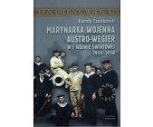 Szczegóły książki MARYNARKA WOJENNA AUSTRO-WĘGIER W I WOJNIE ŚWIATOWEJ 1914-1918