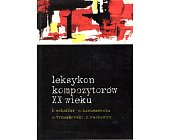 Szczegóły książki LEKSYKON KOMPOZYTORÓW XX WIEKU - 2 TOMY