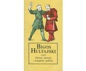 Szczegóły książki BIGOS HULTAJSKI CZYLI DAWNE FACECJE I ANEGDOTY POLSKIE