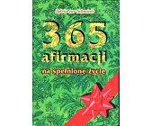 Szczegóły książki 365 AFIRMACJI NA SPEŁNIONE ŻYCIE