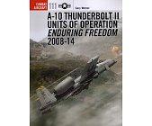 Szczegóły książki A-10 THUNDERBOLT 2 UNITS OF OPERATION ENDURING FREEDOM 2008-14