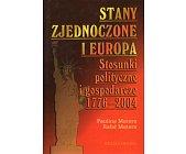 Szczegóły książki STANY ZJEDNOCZONE I EUROPA. STOSUNKI POLITYCZNE I GOSPODARCZE 1776-2004