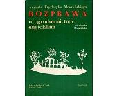 Szczegóły książki AUGUSTA FRYDERYKA MOSZYŃSKIEGO ROZPRAWA O OGRODNICTWIE ANGIELSKIM