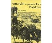 Szczegóły książki AMERYKA W PAMIĘTNIKACH POLAKÓW - ANTOLOGIA