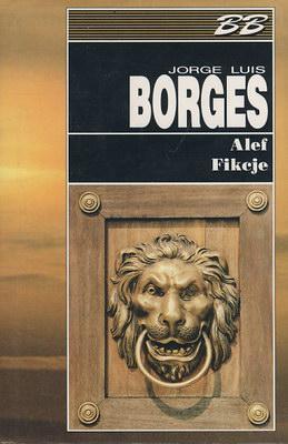 Znalezione obrazy dla zapytania Jorge Luis  Borges Alef / Fikcje 1993