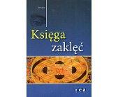 Szczegóły książki KSIĘGA ZAKLĘĆ
