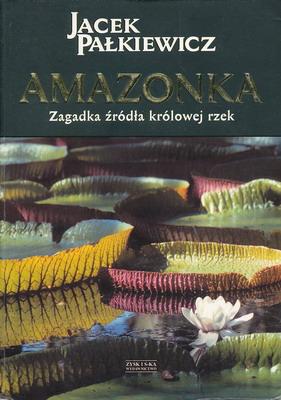 AMAZONKA - ZAGADKA ŹRÓDŁA KRÓLOWEJ RZEK