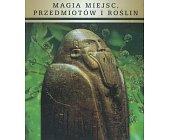 Szczegóły książki MAGIA MIEJSC, PRZEDMIOTÓW I ROŚLIN
