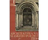 Szczegóły książki ARCHITEKTURA NA ŚLĄSKU DO POŁOWY XIII WIEKU