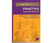 Szczegóły książki PSYCHOTERAPIA PRAKTYKA - PODRĘCZNIK AKADEMICKI