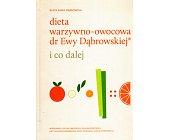 Szczegóły książki DIETA WARZYWNO-OWOCOWA DR EWY DĄBROWSKIEJ I CO DALEJ