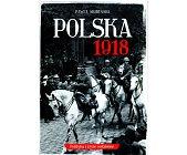 Szczegóły książki POLSKA 1918. POLITYKA I ŻYCIE CODZIENNE