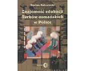 Szczegóły książki ZNAJOMOŚĆ EDUKACJI TURKÓW OSMAŃSKICH W POLSCE