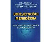 Szczegóły książki UMIEJĘTNOŚCI MENEDŻERA. PSYCHOLOGIA STOSOWANA DLA MENEDŻERÓW