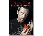 Szczegóły książki DR HOUSE CAŁKOWICIE BEZ AUTORYZACJI