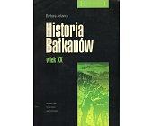 Szczegóły książki HISTORIA BAŁKANÓW WIEK XX