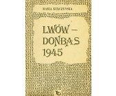 Szczegóły książki LWÓW - DONBAS 1945