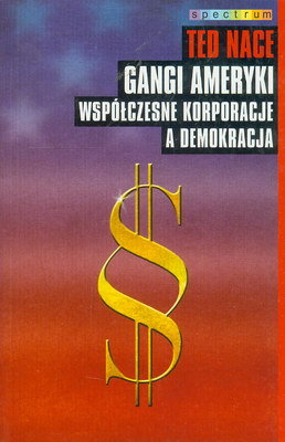 GANGI AMERYKI - WSPÓŁCZESNE KORPORACJE A DEMOKRACJA